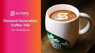 Demand Generation Coffee Talk with ScribbleLive