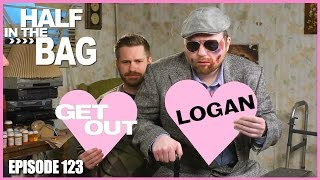Half in the Bag Episode 123: Get Out and Logan