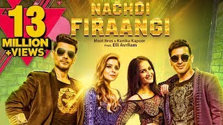 Nachdi Firaangi Meet Bros Kanika Kapoor Ft Elli Avrram Latest Songs 2018 Mb Music