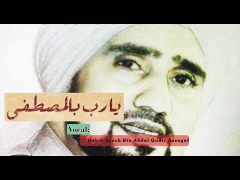 YA ROBBI BIL MUSHTOFA HABIB SYECH BIN ABDUL QODIR ASSEGAF