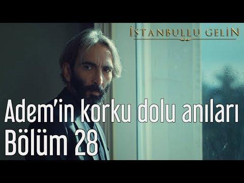 İstanbullu Gelin 28. Bölüm - Adem'in Korku Dolu Anıları
