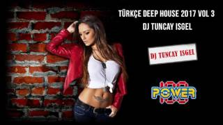 Turkish Deep House / Türkçe Deep House 2017 / Vol 3 Mixset Dj Tuncay Isgel