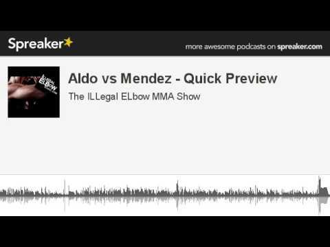 Aldo vs Mendez  Quick Preview made with Spreaker