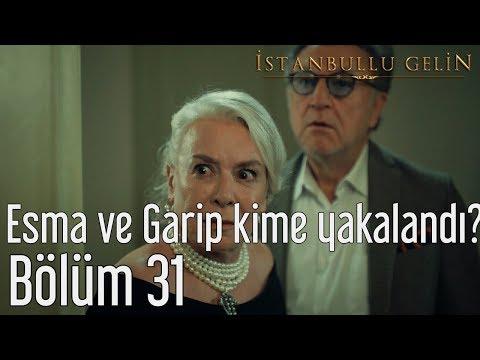 İstanbullu Gelin 31. Bölüm - Esma ve Garip Kime Yakalandı?
