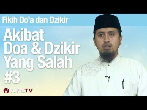 Fiqih Doa Dan Dzikir: Akibat Doa Tidak Sesuai Tuntunan Bagian 3 - Ustadz Abdullah Zaen, MA
