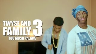 Twyse and Family 3 (Too Mush Palava)