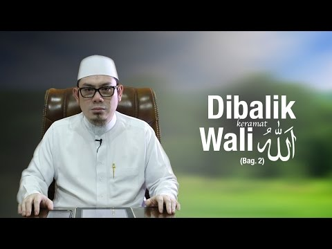 Ustadz Ahmad Zainuddin, Lc - Dibalik Keramat Wali Allah (Bag. 2)