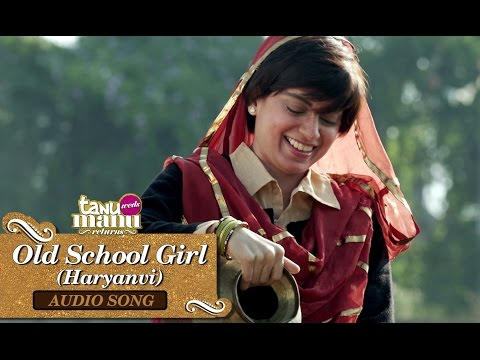 Old School Girl (Haryanvi Version) | Full Audio Song | Tanu Weds Manu Returns | Kangana Ranaut