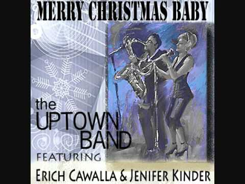 Merry Christmas Baby by The Uptown Band featuring Erich Cawalla&Jenifer Kinder