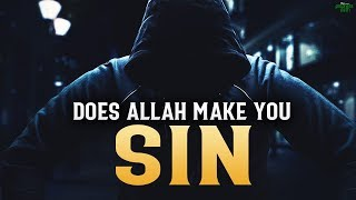 DOES ALLAH MAKE YOU SIN?