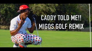 Caddy Told Me: (T-Shirt by Migos) Golf Remix