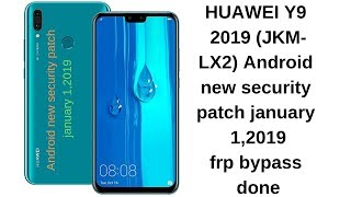 HUAWEI Y9 2019 (JKM-LX2) Android new security patch january 1,2019 frp bypass done