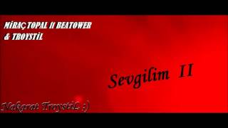 Miraç Topal ft.Troystil &Beatower - Sevgilim 2