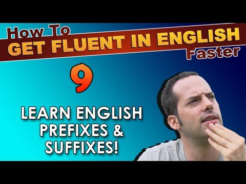 9 – What are English prefixes & suffixes? – How To Get Fluent In English Faster
