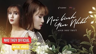 NƠI BÌNH YÊN NHẤT | ANIE NHƯ THUỲ | MUSIC VIDEO OFFICIAL 4K