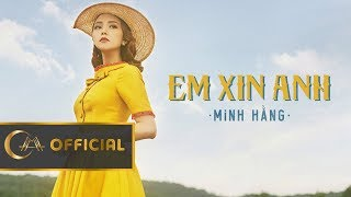 EM XIN ANH - MINH HẰNG   Official Music Video