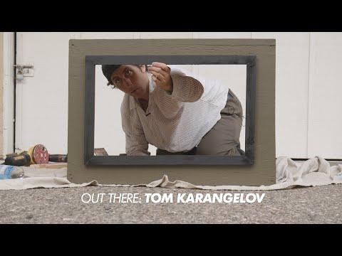 Out There: Tom Karangelov