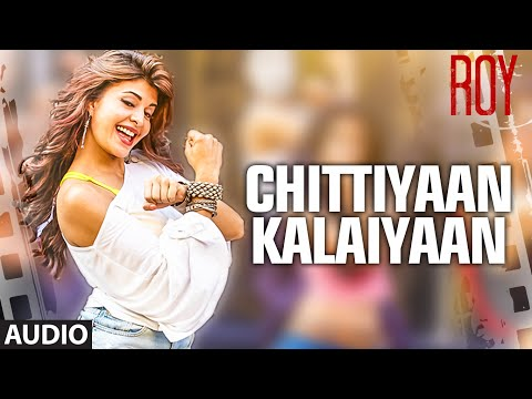 'chittiyaan Kalaiyaan' Full Audio Song | Roy | Meet Bros Anjjan Kanika Kapoor | T-series video