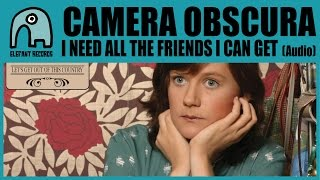 Watch Camera Obscura I Need All The Friends I Can Get video