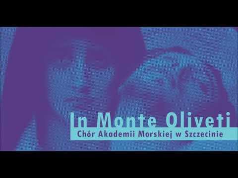 Chór Akademii Morskiej W Szczecinie - In Monte Oliveti