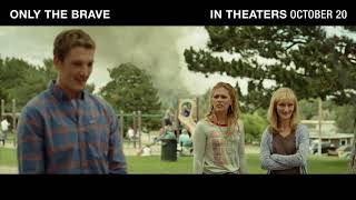 ONLY THE BRAVE - Witness the True Story (In Theaters Oct 20)