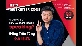 IELTS MUSKETEER ZONE | Ep 2: How to expand ideas in Speaking | Đặng Trần Tùng 9.0 IELTS
