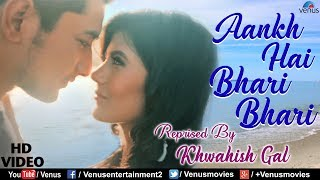 Khwahish Gal | Aankh Hai Bhari Bhari - HD VIDEO | Best Bollywood Recreated Songs
