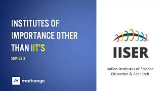 All about IISER - Institute of Importance apart from IIT's - Series 3