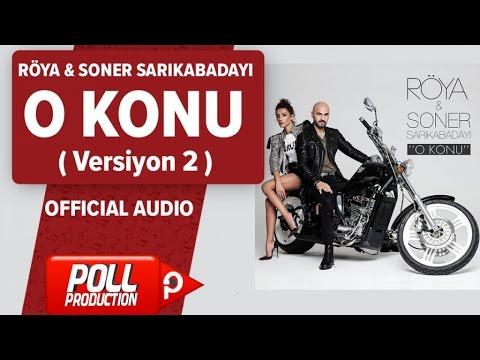 Röya, Soner Sarıkabadayı - O Konu ( Versiyon 2 ) - ( Official Audio )