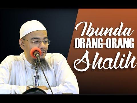 Ibunda Orang-Orang Shalih - Ustadz DR. Sufyan Fuad Basweidan, MA