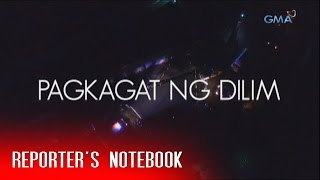 Reporter's Notebook: Pagkagat ng dilim