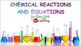 Chemical Reaction and Equations: Definition, Characteristics & Balancing of Equations - 10th - 01/03