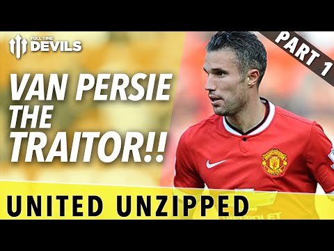 Van Persie The Traitor! | United Unzipped - Part 1 | Manchester United
