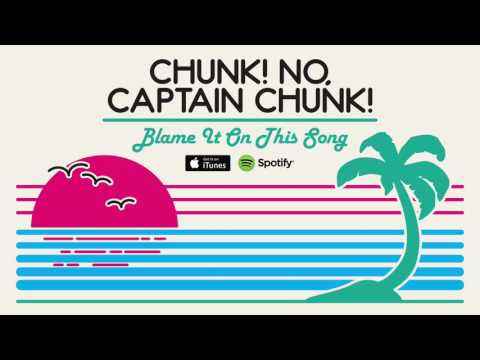 Chunk! No, Captain Chunk! - Blame It On This Song