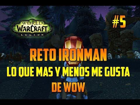 WORLD OF WARCRAFT Legion   LO QUE MÁS Y MENOS ME GUSTA DE WOW - RETO IRONMAN - EPISODIO 4