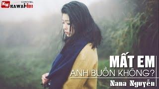 Mất Em Anh Buồn Không - Nana Nguyễn [ Video Lyrics ]