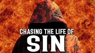 CHASING THE LIFE OF SIN