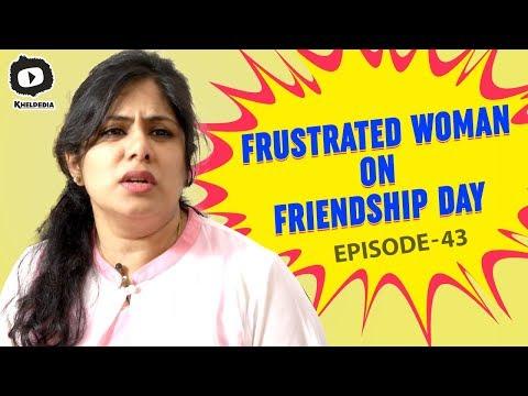 Frustrated Woman on Friendship Day   Latest Telugu Comedy Videos   Sunaina   Khelpedia