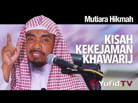 Mutiara Hikmah: Kisah Kekejaman Khawarij - Ustadz Abu Qotadah
