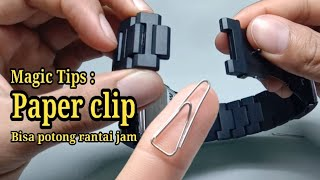Magic tips: Potong rantai jam tangan pakai Paper Clip