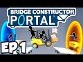 Bridge Constructor: Portal Ep.1 - CRAZY BRIDGES & STUNTS IN APERTURE LABS!!  (Gameplay  Let's Play)