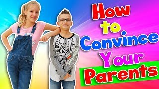 HOW TO CONVINCE YOUR PARENTS!