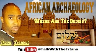 Divine Prospect - African Archaeology - Kemet On Trial #TalkWithTheTitans