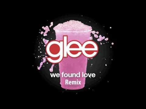 Glee   We Found Love Remix