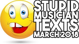 Stupid Musician Texts MARCH 2018