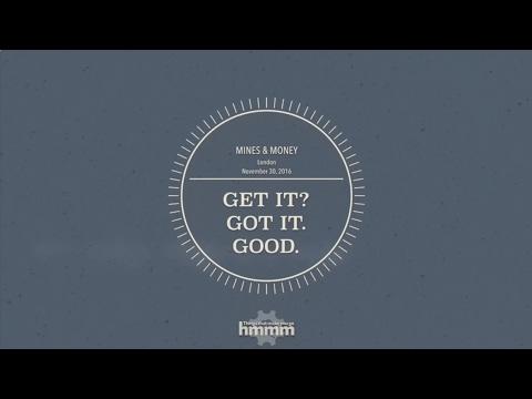 2016 Mines & Money Presentation: Get It. Got It? Good.