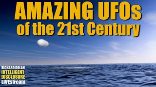 Amazing UFOs in the 21st Century. Richard Dolan Intelligent Disclosure.