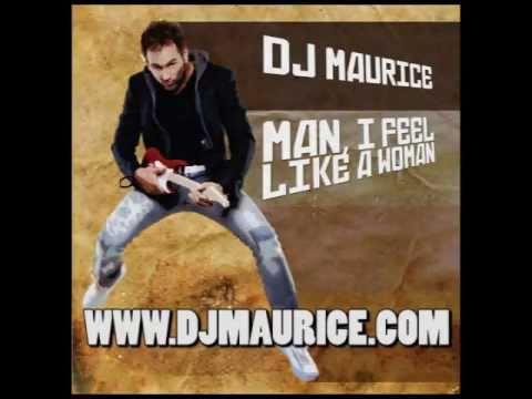 Dj Maurice - Man i feel like a woman.wmv