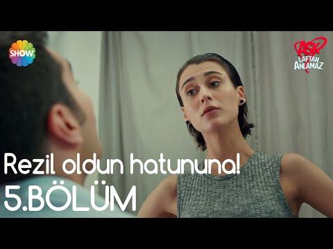 """Aşk Laftan Anlamaz - Aşk Laftan Anlamaz Dizi İzle 5.Bölüm   """"Rezil oldun hatununa!"""""""