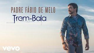download musica Padre Fábio de Melo - Trem-Bala Pseudo Vídeo